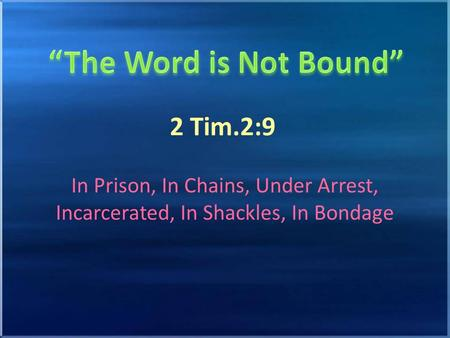 2 Tim.2:9 In Prison, In Chains, Under Arrest, Incarcerated, In Shackles, In Bondage.