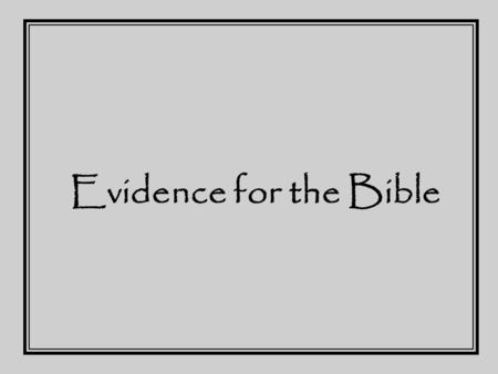 Evidence for the Bible. The Holy Bible 1500BC – 90AD The Quran 650AD The Book of Mormon 1830'sAD Science & Health with Key to the Scriptures 1870'sAD.