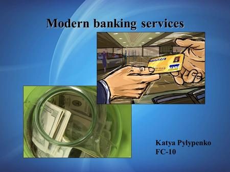 Katya Pylypenko FC-10 Modern banking services. 1. Variety of services provided by the banking sector in Ukraine. 1.1 Services for individuals. 1.2 Services.