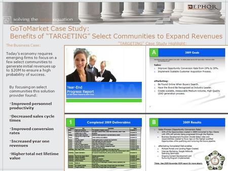 "GoToMarket Case Study: Benefits of ""TARGETING"" Select Communities to Expand Revenues The Business Case: Today's economy requires emerging firms to focus."