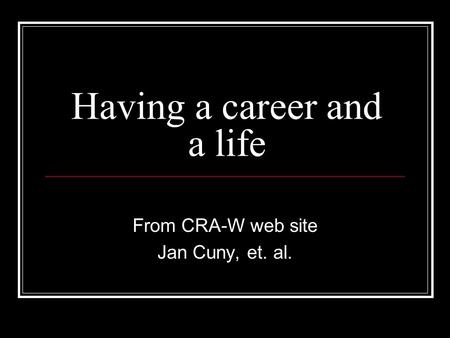 Having a career and a life From CRA-W web site Jan Cuny, et. al.