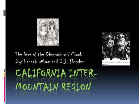 The lives of the Chumash and Miwok By: Hannah Wilson and C.J. Fletcher.