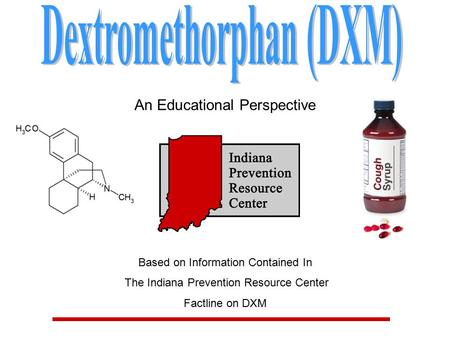 An Educational Perspective Based on Information Contained In The Indiana Prevention Resource Center Factline on DXM.