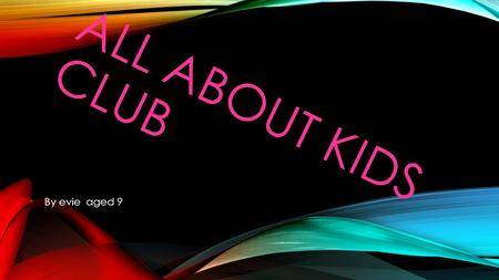 ALL ABOUT KIDS CLUB By evie aged 9. WHAT KIDS CLUB IS ;-0 Kids club is a fun place for kids to play after school when your parents are at work or have.