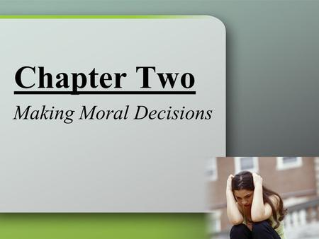Chapter Two Making Moral Decisions. Right Reason in Action Prudence The moral virtue that inclines us to lead good, ethical, and moral lives of action;