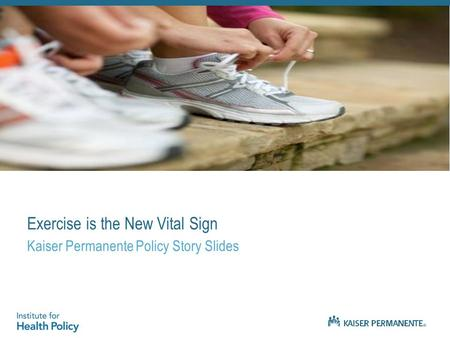 Exercise is the New Vital Sign Kaiser Permanente Policy Story Slides.