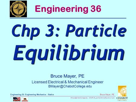 ENGR-36_Lec-06_Particle-Equilibrium.pptx 1 Bruce Mayer, PE Engineering-36: Engineering Mechanics - Statics Bruce Mayer, PE Licensed.