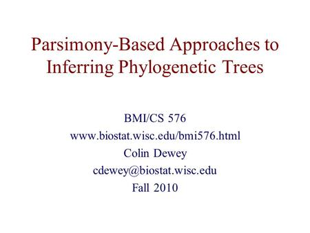 Parsimony-Based Approaches to Inferring Phylogenetic Trees BMI/CS 576  Colin Dewey Fall 2010.