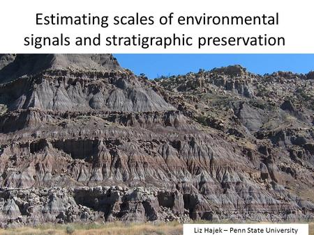 Estimating scales of environmental signals and stratigraphic preservation Liz Hajek – Penn State University.