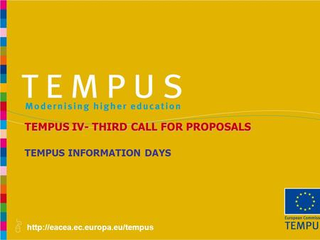 TEMPUS INFORMATION DAYS TEMPUS IV- THIRD CALL FOR PROPOSALS.
