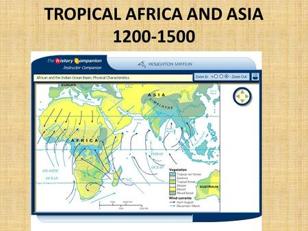 TROPICAL AFRICA AND ASIA 1200-1500. I. Tropical Lands and Peoples 1.Tropics= between Tropic of Cancer and Capricorn. Much rainfall – West and Central.