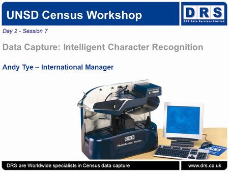 UNSD Census Workshop Day 2 - Session 7 Data Capture: Intelligent Character Recognition Andy Tye – International Manager DRS are Worldwide specialists in.