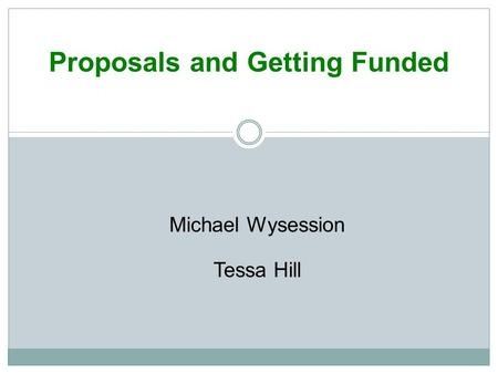 <strong>Proposals</strong> and Getting Funded Michael Wysession Tessa Hill.