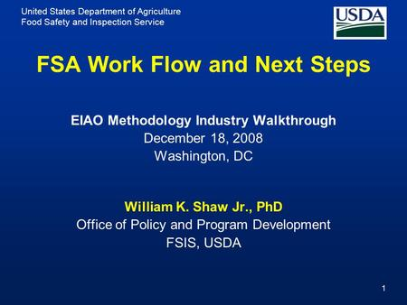 United States Department of Agriculture Food Safety and Inspection Service 1 FSA Work Flow and Next Steps EIAO Methodology Industry Walkthrough December.