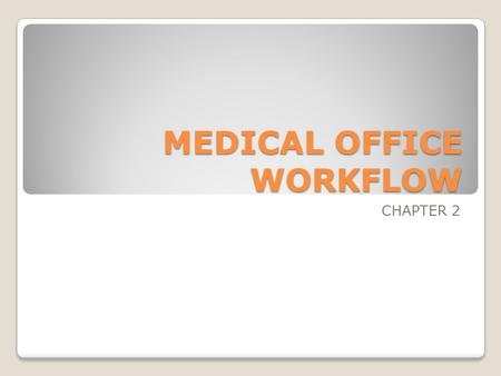 MEDICAL OFFICE WORKFLOW CHAPTER 2. OBJECTIVES Gain brief understanding of medical office workflow systems and their complications Learn about the categories.