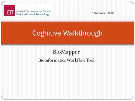 BioMapper Bioinformatics Workflow Tool Cognitive Walkthrough 1 st November 2010.