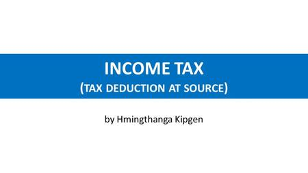 INCOME TAX (TAX DEDUCTION AT SOURCE)