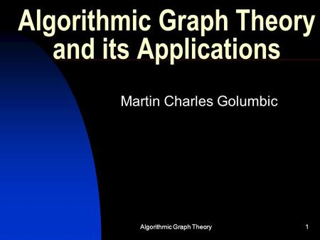 Algorithmic Graph Theory1 Algorithmic Graph Theory and its Applications Martin Charles Golumbic.