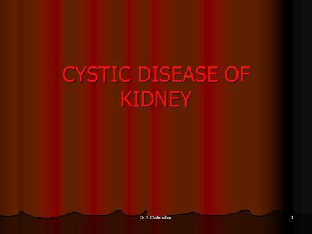 CYSTIC DISEASE OF KIDNEY Dr S Chakradhar 1. Classification of renal cyst Adult polycystic disease (Autosomal dominant disease) Adult polycystic disease.