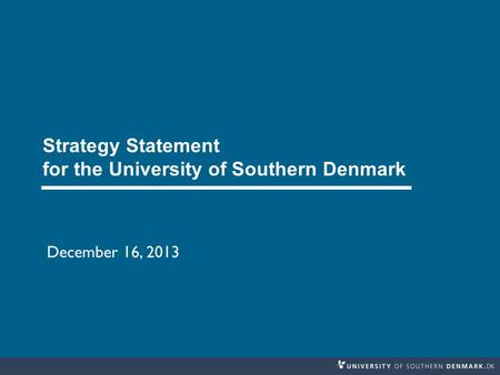 Strategy Statement for the University of Southern Denmark December 16, 2013.