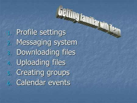 1. Profile settings 2. Messaging system 3. Downloading files 4. Uploading files 5. Creating groups 6. Calendar events.