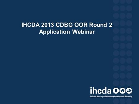 IHCDA 2013 CDBG OOR Round 2 Application Webinar. Agenda Introduction of Real Estate Production Staff CDBG OOR Documents Review Application Package o Funding.