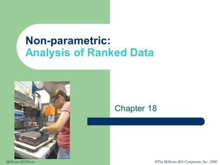 ©The McGraw-Hill Companies, Inc. 2008McGraw-Hill/Irwin Non-parametric: Analysis of Ranked Data Chapter 18.