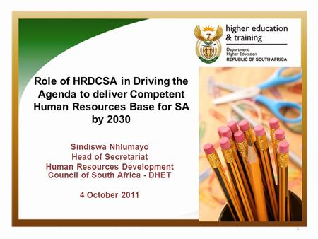Role of HRDCSA in Driving the Agenda to deliver Competent Human Resources Base for SA by 2030 Sindiswa Nhlumayo Head of Secretariat Human Resources Development.