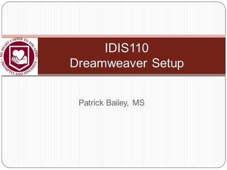 "Patrick Bailey, MS IDIS110 Dreamweaver Setup. IDIS110 - RIT After you start Dreamweaver On the first time, if you are asked, select ""Design Mode"" Otherwise,"