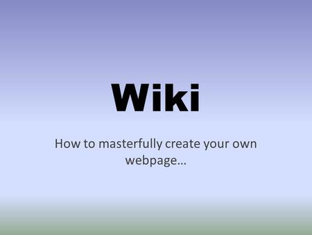 Wiki How to masterfully create your own webpage….
