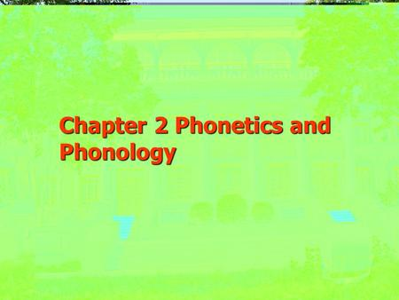 Chapter 2 Phonetics and Phonology Phonetics ----A branch of linguistics which studies the characteristics of speech sounds and provides methods for their.