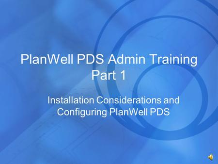 PlanWell PDS Admin Training Part 1 Installation Considerations and Configuring PlanWell PDS.