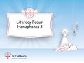 Literacy Focus: Homophones 3. Homophones Recap Which homophones have you been focusing on using correctly this week? Which homophone is correct? I never.