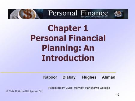  2004 McGraw-Hill Ryerson Ltd. Kapoor Dlabay Hughes Ahmad Prepared by Cyndi Hornby, Fanshawe College Chapter 1 Personal Financial Planning: An Introduction.