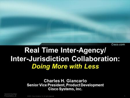 1 Session Number Presentation_ID © 2001, Cisco Systems, Inc. All rights reserved. Real Time Inter-Agency/ Inter-Jurisdiction Collaboration: Doing More.