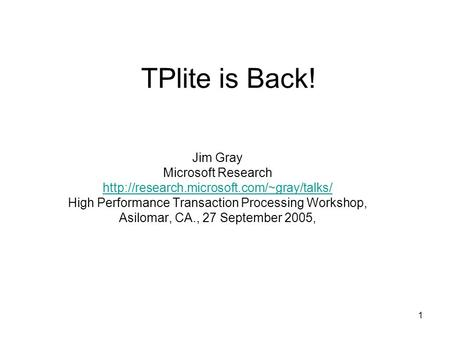 1 TPlite is Back! Jim Gray Microsoft Research  High Performance Transaction Processing Workshop, Asilomar, CA.,