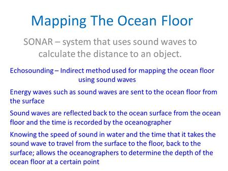 Mapping The Ocean Floor SONAR – system that uses sound waves to calculate the distance to an object. Echosounding – Indirect method used for mapping the.