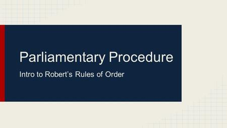 Parliamentary Procedure Intro to Robert's Rules of Order.
