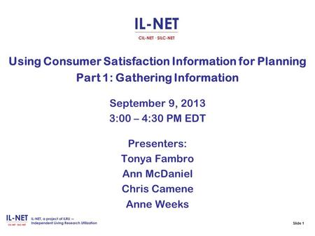 Slide 1 Using Consumer Satisfaction Information for Planning Part 1: Gathering Information September 9, 2013 3:00 – 4:30 PM EDT Presenters: Tonya Fambro.