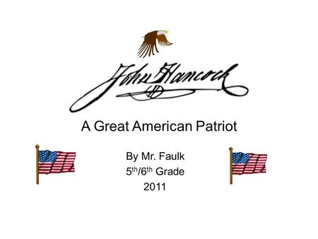 A Great American Patriot By Mr. Faulk 5 th /6 th Grade 2011.