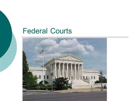 Federal Courts. The American Court Structure  Dual court system: 1. set of state and local courts 2. Federal courts Judiciary Act of 1789 established.