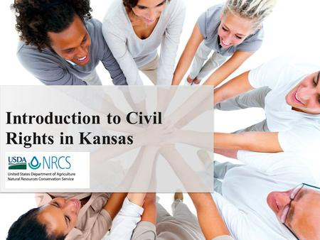 Introduction to Civil Rights in Kansas. What is Civil Rights? A compilation of rules, regulations, and laws that govern Agency actions related to program.