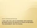 Unit 6. Criminal and Civil Law.  II: Criminal Law: seeks to prevent people from deliberately or recklessly harming one another or one another's property.