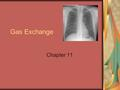 Gas Exchange Chapter 11. What is gas exchange? Gas Exchange: The physical methods of obtaining oxygen from the surroundings and removing excess carbon.