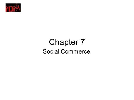 Chapter <strong>7</strong> Social Commerce. The Web 2.0 and Social <strong>Media</strong> <strong>Revolutions</strong> WEB 2.0 AND ITS CHARACTERISTICS –Representative Characteristics of Web 2.0 –user-generated.