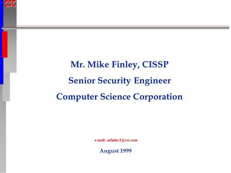 August 1999     Mr. Mike Finley, CISSP Senior Security Engineer Computer Science Corporation.