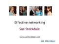 Effective networking Sue Stockdale www.suestockdale.com.