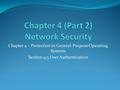 Chapter 4 – Protection in General-Purpose Operating Systems Section 4.5 User Authentication.
