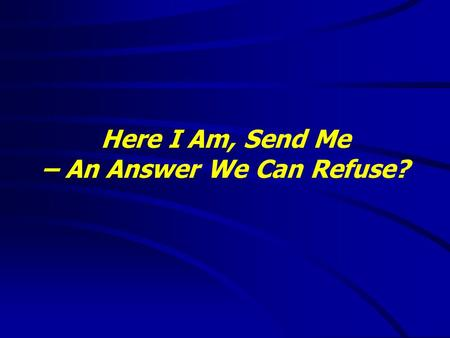"Here I Am, Send Me – An Answer We Can Refuse?. ""It is good to speak of God today."" Thank You for coming and worshiping."