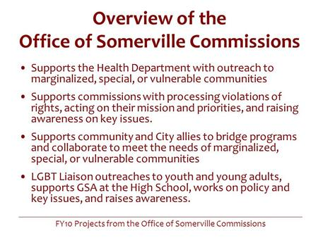 FY10 Projects from the Office of Somerville Commissions Overview of the Office of Somerville Commissions Supports the Health Department with outreach to.